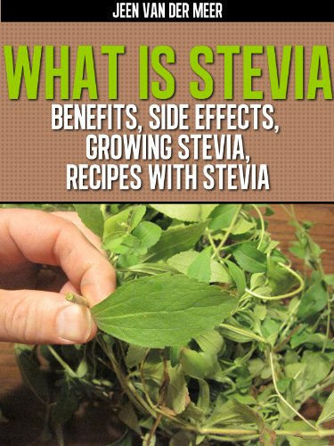 What is Stevia?: Benefits for Diabetics, Weight Loss, Growing Stevia, Recipes with Stevia by [Jeen van der Meer]