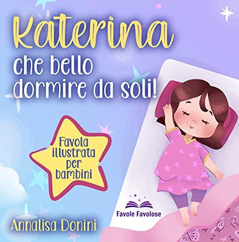 Katerina che bello dormire da soli: Favola illustrata per...