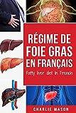 Régime de foie gras En français/ Fatty liver diet In French: Guide sur la façon de mettre fin à la maladie du foie gras