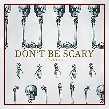 Don't Be Scary
