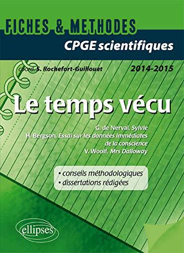 Le Temps Vécu. Woolf, Mrs Dalloway - Nerval, Sylvie - Bergson, Essai sur les données immédiates de la conscience. CPGE Scientifiques 2014-2015. Fiches et Méthodes