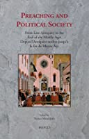Preaching and Political Society: From Late Antiquity to the End of the Middle Ages / Depuis L'antiquite Tardive Jusqu'a La Fin Du Moyen Age (SERMO: Studies on Patristic Medieval, and Reformation Sermons and Preaching)