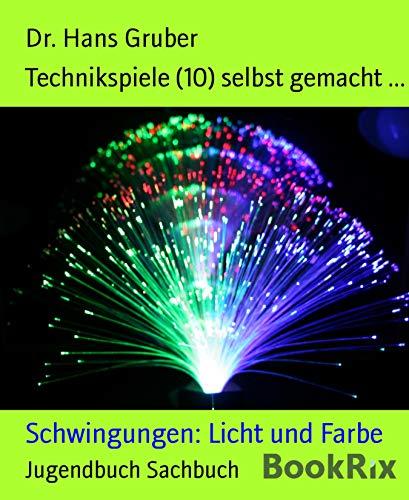 Technikspiele (10) selbst gemacht ...: Schwingungen: Licht und Farbe (German Edition)