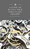 A Guide to Buying Your First Patek Philippe: The Ultimate Luxury Watch (English Edition)