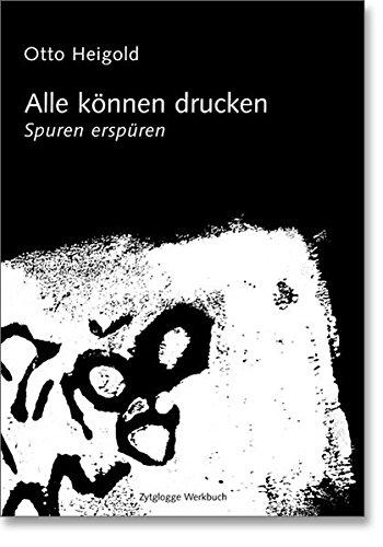 Spuren erspüren - alle können drucken (Zytglogge Werkbücher)