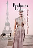 Producing Fashion: Commerce, Culture, and Consumers (Hagley Perspectives on Business and Culture)