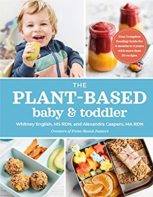 The Plant-Based Baby and Toddler: Your Complete Feeding Guide for the First 3 Years