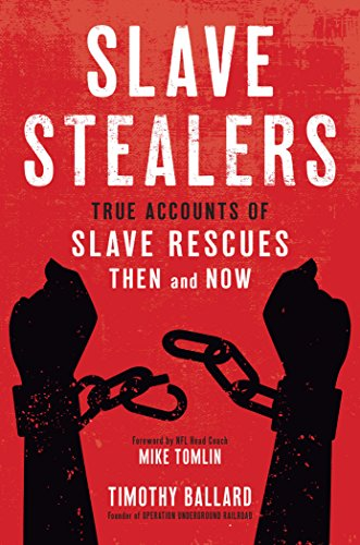 Slave Stealers: True Accounts of Slave Rescues Then and Now: True Accounts of Slave Rescues: Then and Now