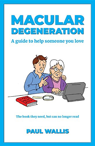 Macular Degeneration: A guide to help someone you love (English Edition)