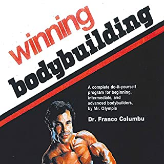 Winning Bodybuilding     A Complete Do-It-Yourself Program for Beginning, Intermediate, and Advanced Bodybuilders by Mr. Olympia              By:                                                                                                                                 Franco Columbu                               Narrated by:                                                                                                                                 Franco Columbu                      Length: 6 hrs and 1 min     2 ratings     Overall 4.5