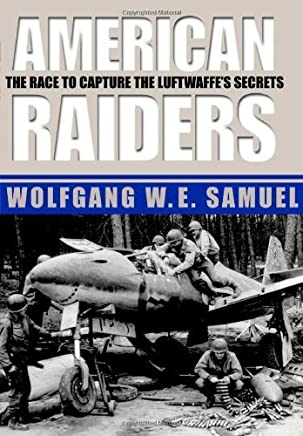 [American Raiders: The Race to Capture the Luftwaffe's Secrets] [By: Wolfgang W E Samuel] [April, 2004]