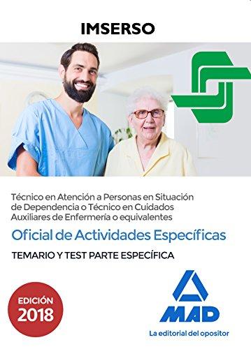 Oficial de Actividades Específicas (Técnico en Atención a Personas en Situación de Dependencia o Técnico en Cuidados Auxiliares de Enfermería o ... del IMSERSO. Temario y test parte específica