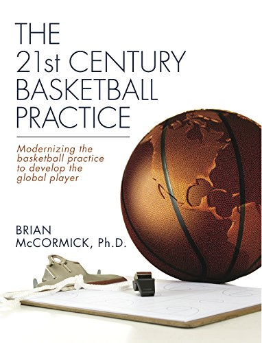 The 21st Century Basketball Practice: Modernizing the basketball practice to develop the global player. (English Edition)