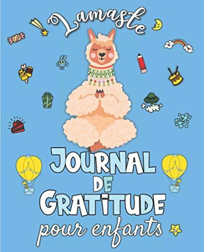 Lamaste - Journal de Gratitude pour enfants: Carnet pour cultiver le bonheur, développer la confiance en soi et la pensée positive en 5 minutes par jour
