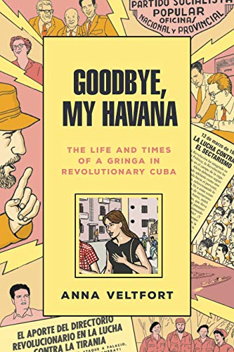 Goodbye, My Havana: The Life and Times of a Gringa in Revolutionary Cuba
