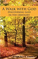 A Walk with God: Discovering God in the Ordinary