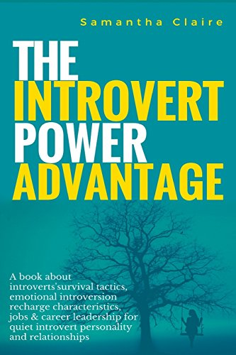 The Introvert Power Advantage: A book about introverts'survival tactics, emotional introversion recharge characteristics, jobs & career leadership for quiet introvert personality and relationships