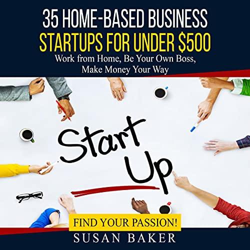35 Home-Based Business Startups for Under $500 Audiobook By Susan Baker cover art