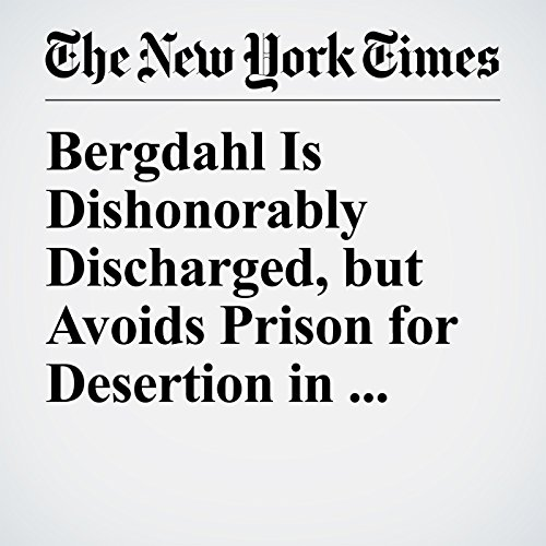 Bergdahl Is Dishonorably Discharged, but Avoids Prison for Desertion in Afghanistan audiobook cover art