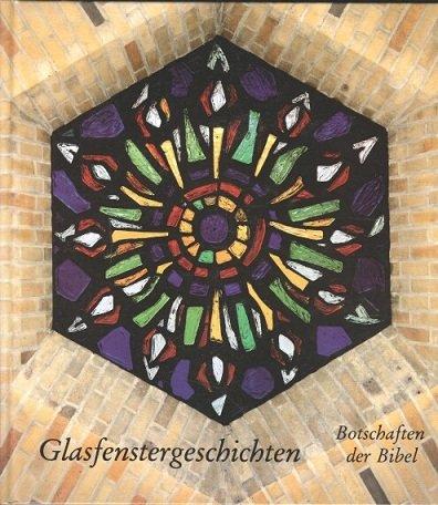 Glasfenstergeschichten - Botschaften der Bibel.