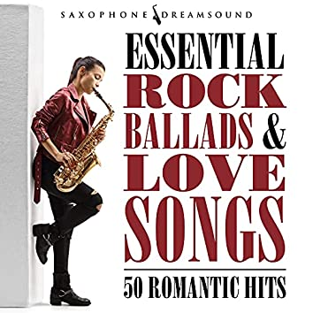 Essential Rock Ballads and Love Songs (50 Romantic Hits)