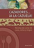 CAZADORES...¡A LA CAZUELA!: Recetas de carne de caza, setas y migas. (Colección de libros de Cocina: 'El Limonar' nº 1)