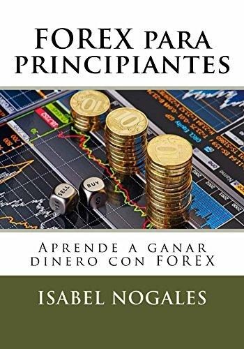 FOREX para principiantes: Aprende como ganar dinero con Forex (Forex al alcance de todos nº 1) (Spanish Edition)