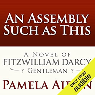 An Assembly Such as This     A Novel of Fitzwilliam Darcy, Gentleman              By:                                                                                                                                 Pamela Aidan                               Narrated by:                                                                                                                                 George Holmes                      Length: 10 hrs and 2 mins     20 ratings     Overall 3.8