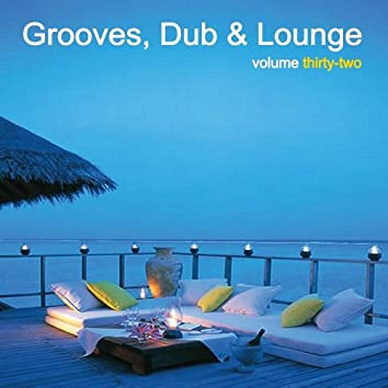 Grooves, Dub & Lounge, Vol. 32