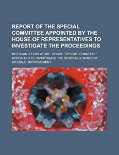 Report of the Special Committee Appointed by the House of Representatives to Investigate the Proceedings