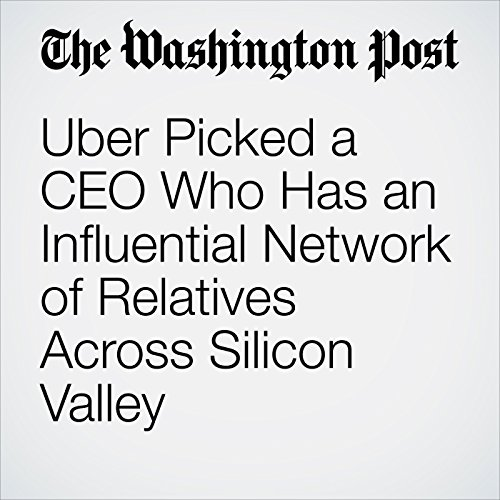 Uber Picked a CEO Who Has an Influential Network of Relatives Across Silicon Valley copertina