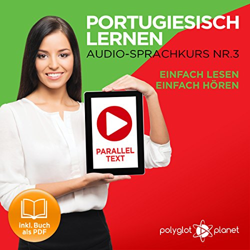 Portugiesisch Lernen - Einfach Lesen | Einfach Hören | Paralleltext [Learn Portuguese – Easy Reading, Easy Listening]     Portugiesisch Audio Sprachkurs Nr. 3 (Einfach Portugiesisch Lernen) (German Edition)              By:                                                                                                                                 Polyglot Planet                               Narrated by:                                                                                                                                 Samuel Goncalves,                                                                                        Michael Sonnen                      Length: 29 mins     Not rated yet     Overall 0.0