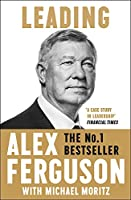Leading: Lessons in leadership from the legendary Manchester United manager