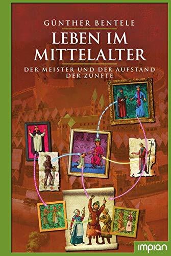 Leben im Mittelalter: Der Meister und der Aufstand der Zünfte