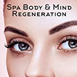 Spa Body & Mind Regeneration - Blissful New Age Music Collection, Hot Oil Massage Session,...