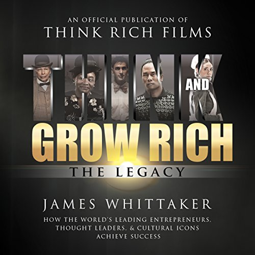 Think and Grow Rich: The Legacy     How the World's Leading Entrepreneurs, Thought Leaders, & Cultural Icons Achieve Success              By:                                                                                                                                 James Whittaker,                                                                                        The Napoleon Hill Foundation                               Narrated by:                                                                                                                                 Rich Germaine                      Length: 6 hrs and 4 mins     2 ratings     Overall 5.0