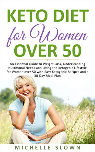 Keto Diet for Women Over 50: An Essential Guide to Weight Loss,...