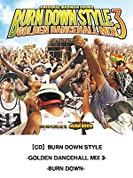 """BURN DOWN STYLE"" -GOLDEN DANCEHALL MIX 3-"