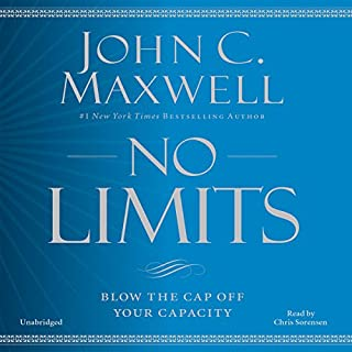 No Limits     Blow the CAP off Your Capacity              By:                                                                                                                                 John C. Maxwell                               Narrated by:                                                                                                                                 Chris Sorensen                      Length: 10 hrs and 20 mins     474 ratings     Overall 4.5