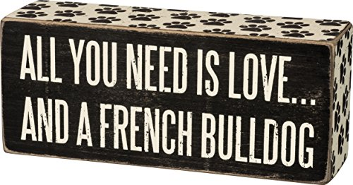 Primitives by Kathy 29600 Box Sign - All You Need is Love and a French Bulldog, Black and White