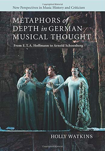 Compare Textbook Prices for Metaphors of Depth in German Musical Thought: From E. T. A. Hoffmann to Arnold Schoenberg New Perspectives in Music History and Criticism, Series Number 21 Reprint Edition ISBN 9781107460980 by Watkins, Holly