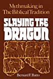 Slaying the Dragon, Mythmaking in the Biblical Tradition