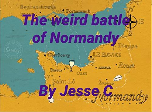 Weird battle of Normandy (English Edition)