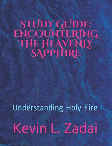 STUDY GUIDE: ENCOUNTERING THE HEAVENLY SAPPHIRE: Understanding Holy Fire (Warrior Notes School of Mi