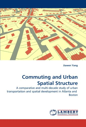 Commuting and Urban Spatial Structure: A comparative and multi-decade study of urban transportation and spatial development in Atlanta and Boston