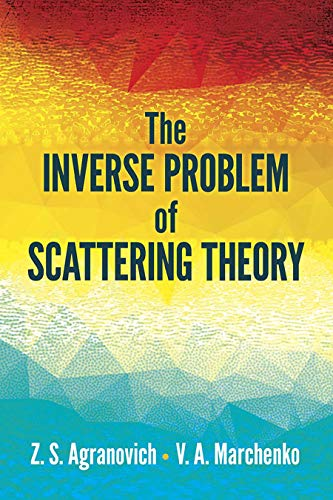The Inverse Problem of Scattering Theory (Dover Books on Physics)