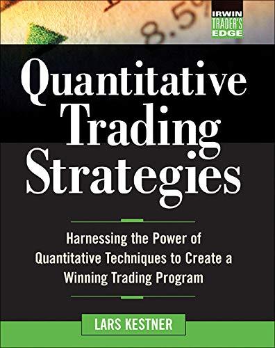 Quantitative Trading Strategies: Harnessing the Power of Quantitative Techniques to Create a Harnessing the Power of Quantitative Techniques to Create (The Irwin Trader's Edge Series)
