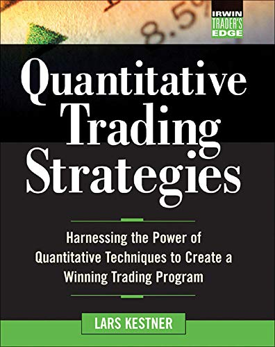 Quantitative Trading Strategies: Harnessing the Power of Quantitative Techniques to Create a Harnessing the Power of Quantitative Techniques to ... Program (The Irwin Trader's Edge Series)