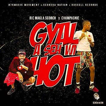 Gyal a Seh Wi Hot