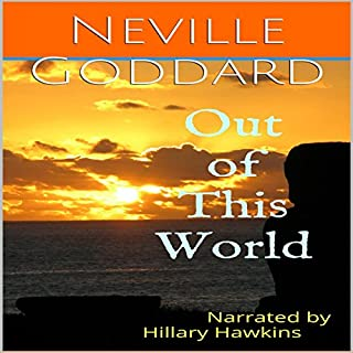 Out of This World                   By:                                                                                                                                 Neville Goddard                               Narrated by:                                                                                                                                 Hillary Hawkins                      Length: 58 mins     34 ratings     Overall 4.2